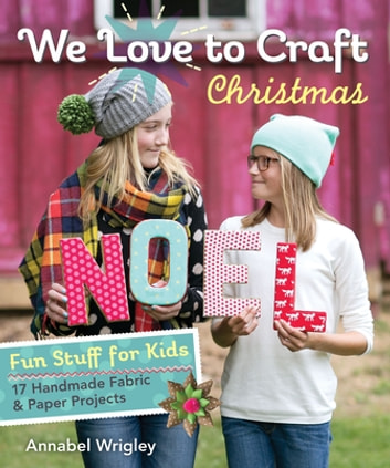 We Love to Craft—Christmas - Fun Stuff for Kids • 17 Handmade Fabric & Paper Projects ebook by Annabel Wrigley