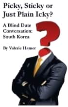 Picky, Sticky or Just Plain Icky? A Blind Date Conversation: South Korea ebook by Valerie Hamer