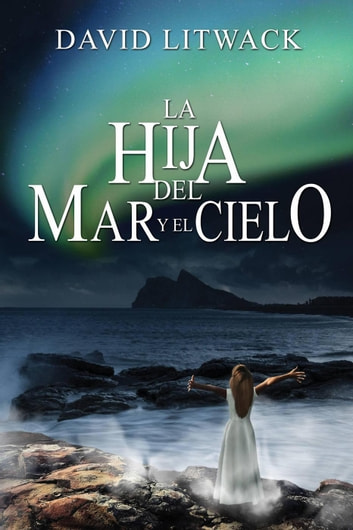 La hija del mar y el cielo ebook by David Litwack