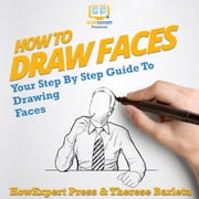 How To Draw Faces - Your Step By Step Guide To Drawing Faces audiobook by HowExpert, Therese Barleta