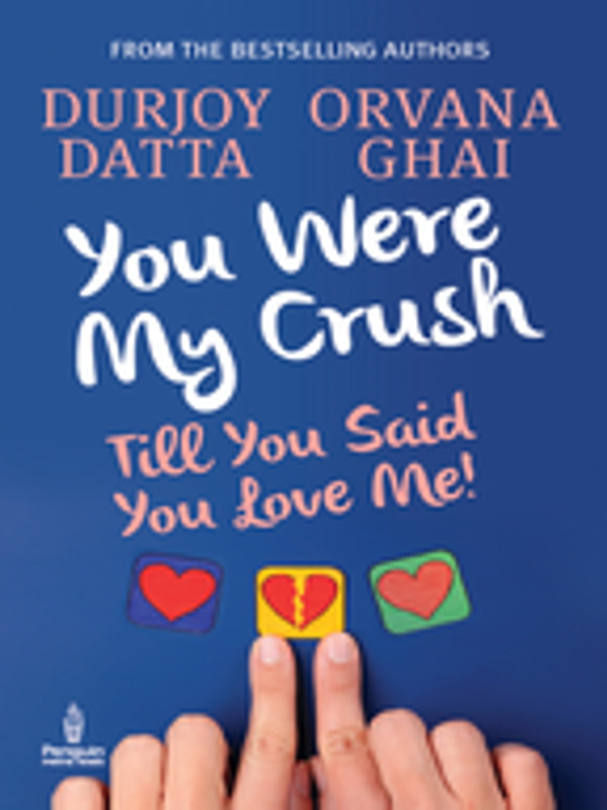You Were My Crush  Till You Said You Love Me! Ebook By Durjoy Datta