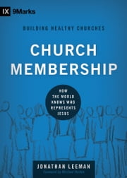 Church Membership - How the World Knows Who Represents Jesus ebook by Michael Horton, Jonathan Leeman
