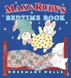 Max and Ruby's Bedtime Book ebook by Rosemary Wells