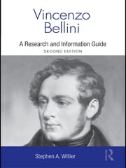 Vincenzo Bellini - A Guide to Research ebook by Stephen Willier