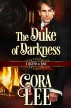 The Duke of Darkness - A Legend To Love, #10 ebook by