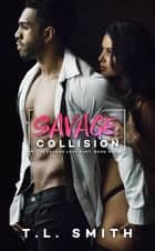 Savage Collision - A Savaged Love Duet, #1 ebook by T.L Smith