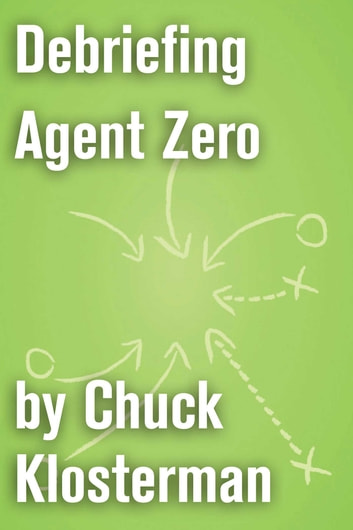 Debriefing Agent Zero - An Essay from Chuck Klosterman IV ebook by Chuck Klosterman