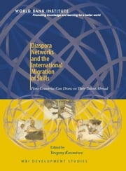Diaspora Networks and the International Migration of Skills: How Countries Can Draw on Their Talent Abroad ebook by Kuznetsov, Yevgeny