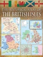 The Historical Atlas of the British Isles ebook by Alex Swanston