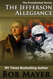The Jefferson Allegiance ebook by Bob Mayer