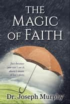 The Magic of Faith ebook by Joseph Murphy, Digital Fire