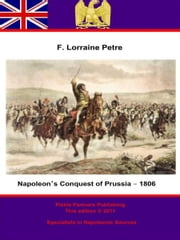 Napoleon's Conquest of Prussia – 1806 ebook by Pickle Partners Publishing,Francis Loraine Petre O.B.E