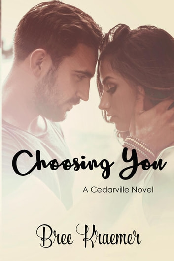 Choosing You - A Cedarville Novel, #3 ebook by Bree Kraemer