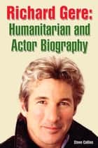Richard Gere: Humanitarian and Actor Biography ebook by Steve Collins