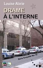 DRAME À L'INTERNE ebook by Louise Alarie