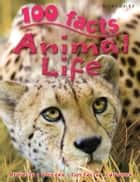 100 Facts Animal Life eBook by Barbara Taylor