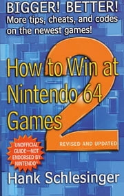 How to Win at Nintendo 64 Games 2 ebook by Hank Schlesinger