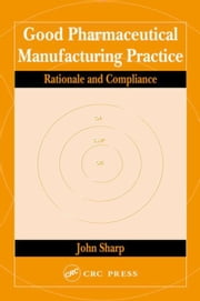 Good Pharmaceutical Manufacturing Practice: Rationale and Compliance ebook by Sharp, John