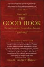 The Good Book - Writers Reflect on Favorite Bible Passages ebook by Andrew Blauner