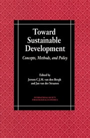 Toward Sustainable Development - Concepts, Methods, and Policy ebook by Jan van der Straaten,Jeroen C.J.M. van den Bergh,International Society for Ecological Economics