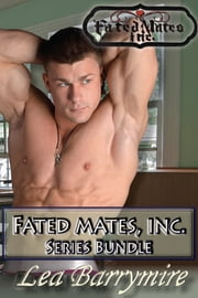 Fated Mates, Inc.: Series Bundle ebook by Lea Barrymire