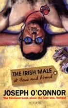 Irish Male At Home And Abroad ebook by Joseph O'Connor