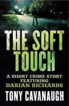 The Soft Touch ebook by Tony Cavanaugh