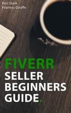 Fiverr Seller Beginners Guide ebook by Ron Stark