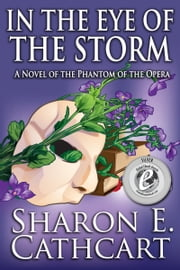 In The Eye of The Storm: A Novel of the Phantom of the Opera ebook by Sharon E. Cathcart
