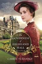 The Governess of Highland Hall - A Novel ebook by Carrie Turansky