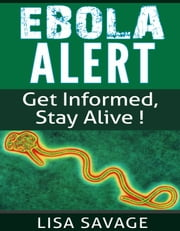 Ebola Alert - Get Informed, Stay Alert ebook by Lisa Savage
