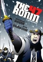 The 47 Ronin - A Graphic Novel eBook by Sean Michael Wilson, Akiko Shimojima