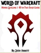 World of Warcraft Horde Leveling 1-85 in Two Days Guide ebook by Josh Abbott