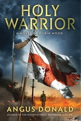 Holy Warrior - A Novel of Robin Hood ebook by Angus Donald