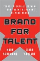 Brand for Talent ebook by Mark Schumann,Libby Sartain