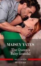 The Queen's Baby Scandal ebook by Maisey Yates