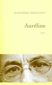 Auréline ebook by Jean-Pierre Milovanoff