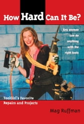 How Hard Can It Be? - Toolgirl's Favorite Repairs And Projects ebook by Mag Ruffman