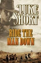 Ride the Man Down ebook by Luke Short