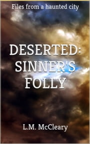 Deserted: Sinner's Folly - Files from a haunted city ebook by L.M. McCleary