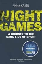 Night Games - A Journey to the Dark Side of Sport ebook by Anna Krien