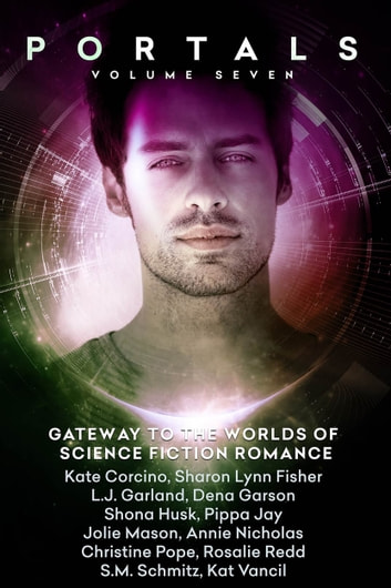 Portals: Volume Seven ebook by Kate Corcino,Sharon Lynn Fisher,L.J. Garland,Dena Garson,Shona Husk,Pippa Jay,Jolie Mason,Annie Nicholas,Christine Pope,Rosalie Redd,S.M. Schmitz,Kat Vancil