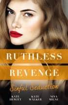 Ruthless Revenge - Sinful Seduction/Demetriou Demands His Child/Olivero's Outrageous Proposal/Rafael's Contract Bride ebook by Kate Walker, Kate Hewitt, Nina Milne