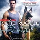 On the Chase audiobook by Katie Ruggle