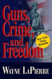 Guns, Crime & Freedom ebook by Wayne LaPierre