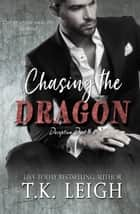 Chasing The Dragon ebook by T.K. Leigh
