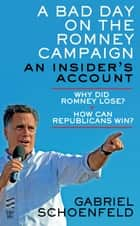 A Bad Day On The Romney Campaign - An Insider's Account ebook by Gabriel Schoenfeld