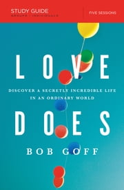 Love Does Study Guide - Discover a Secretly Incredible Life in an Ordinary World ebook by Bob Goff