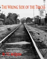 The Wrong Side of the Tracks ebook by TC McQueen