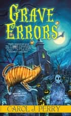 Grave Errors ebook by Carol J. Perry